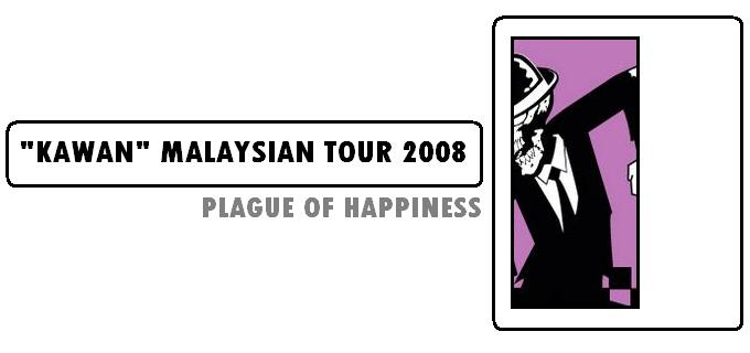 "PLAGUE OF HAPPINESS ""KAWAN"" TOUR 2008"