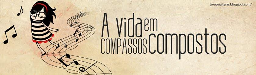 A vida em compassos compostos