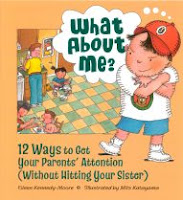 What About Me?: Twelve Ways To Get Your Parent's Attention (Without Hitting Your Sister) eileen kennedy-moore book review