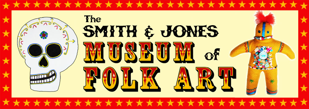 The Smith & Jones Museum of Folk Art