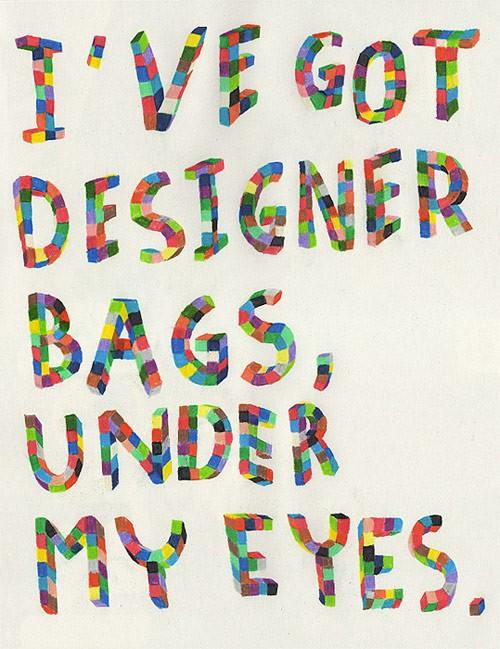 http://1.bp.blogspot.com/_42nL05s3A-8/TSO9whq9qPI/AAAAAAAADXE/T0OQAkjfI3M/s1600/3995-ive-got-designer-bags-under-my-eyes-500-649.jpg