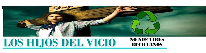 LOS HIJOS DEL VICIO