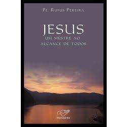 """""""JESUS,UM MESTRE AO ALCANCE DE TODOS""""(Pe. Rufus Pereira)"""