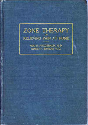 Zone Therapy or Relieving Pain at Home W.H. Fitzgerald and E.F. Bowers