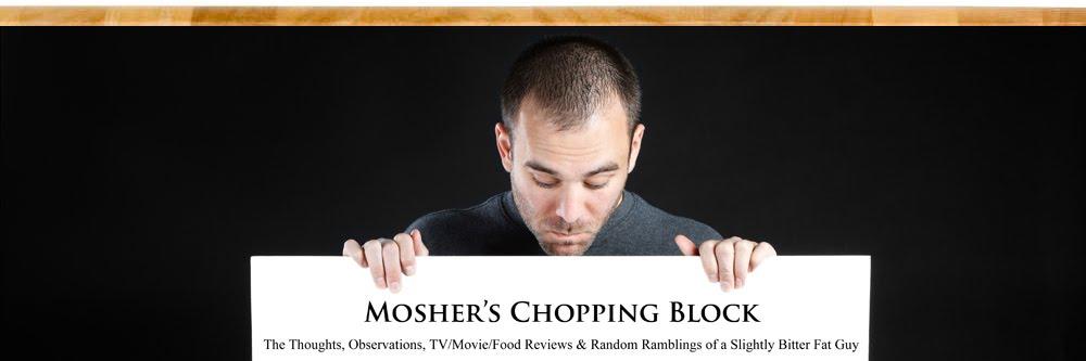 ::Mosher's Chopping Block::