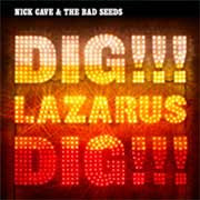 Nick Cave. Dig, Lazarus, Dig