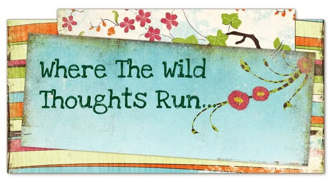 Where the Wild Thoughts Run...