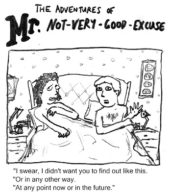 The adventures of Mr. Not-very-good-excuse. 'I swear, I didn't want you to find out like this. Or in any other way. At any point now or in the future.'