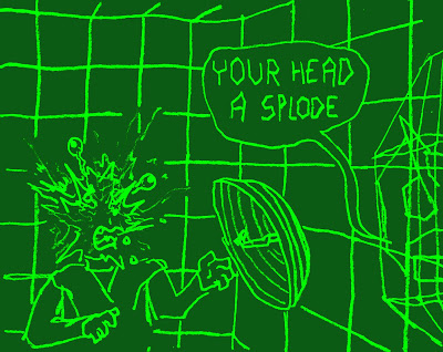 YOUR HEAD A SPLODE