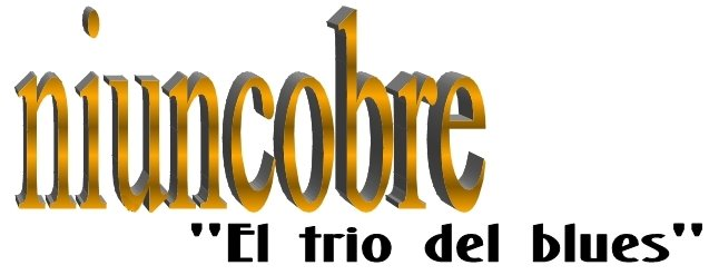 """DISCOGRAFIA Y LETRAS DE                                      NIUNCOBRE """"el trio del blues"""""""