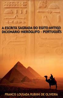 A Escrita Sagrada do Egito Antigo: Dicionário Hieróglifo - Português
