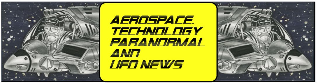 Aerospace, Technology, Paranormal and UFOs News