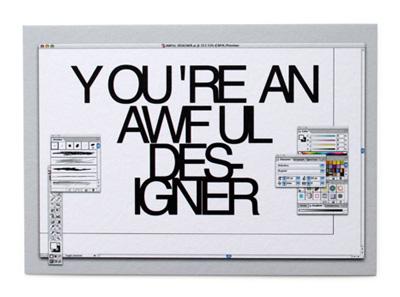 Y OU 'RE AN AWF UL DES-IGNER