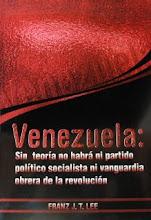 Venezuela: Sin teoría no habrá ni partido político socialista ni vanguardia obrera de la revolución
