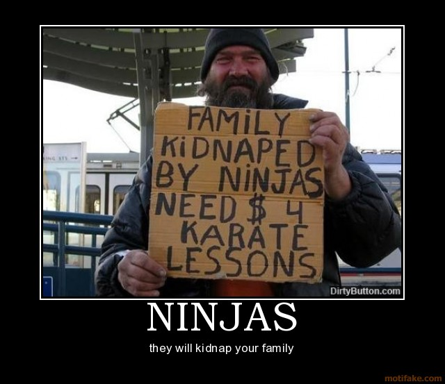 http://1.bp.blogspot.com/_4s5pmFL_ZlQ/SHdpy5jUSXI/AAAAAAAAA_o/9X1XZTKO_Ns/s1600/ninjas+karate+lessons+kidnapped++bum+h%20%20obo+panhandler+motivational+poster+posters%20%20+inspirational+funny+demotivational+hot+%20%20+humorous++www.motivationalpostersonline.blo%20%20gspot.com.jpg