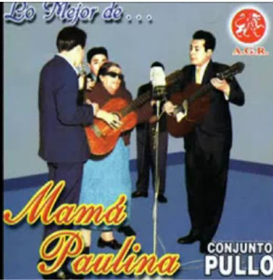 MAMA PAULINA Y EL CONJUNTO PULLO – PARINACOCHAS. Videos, reseñas, letras de canciones, etc.