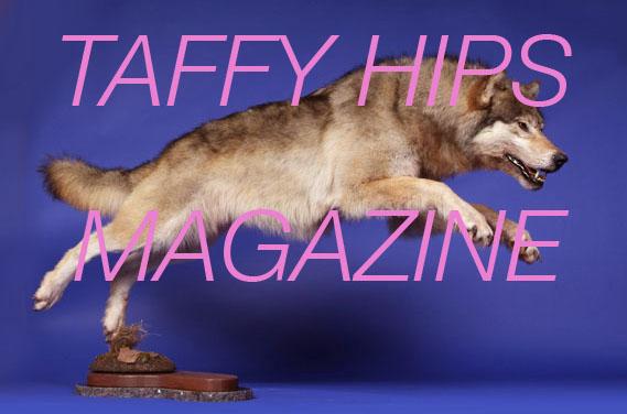 TAFFY HIPS