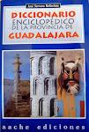 Diccionario Enciclopédico de la Provincia de Guadalajara. Edición Aache.