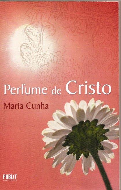 Livro Perfume de Cristo de Maria Cunha - Ligue tel 0 21 2525 3936 e adquira seu exemplar!!!