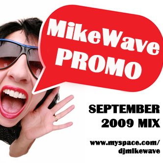 MikeWave PROMO SEPTEMBER 2009 MIX 1. Laidback Luke – My G*O*D – Guns On Demo (Original Mix) 2. Deadmau5 – Dr. Funkinstein (Breakdown Remix) 3. Reekay – Back To The Beat (Lee Mortimer Mix)