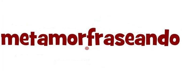 Metamorfraseando