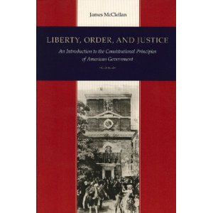 James McClellans Liberty Order And Justice An Introduction To The Constitutional Principles Of American Government