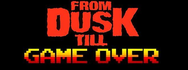 From Dusk till Game Over