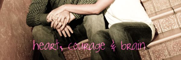 heart, courage & brain