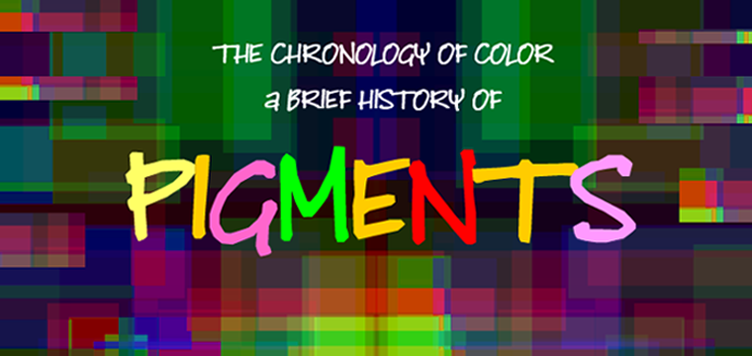 PIGMENTS - A Brief History of Color