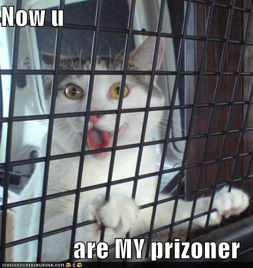 Now u are MY prizoner