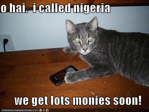 o hai i called nigeria we get lots monies soon