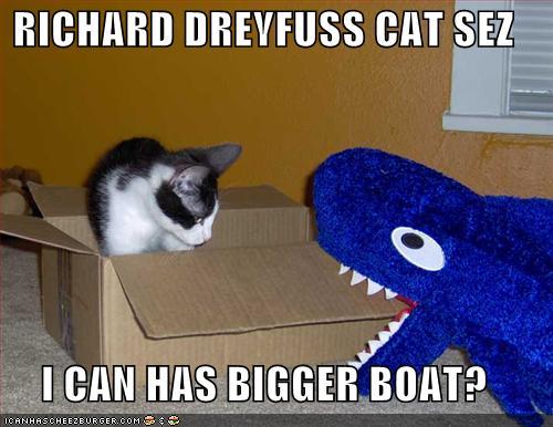 RICHARD DREYFUSS CAT SEZ I CAN HAS BIGGER BOAT
