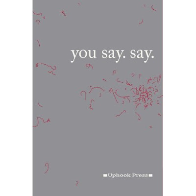 you say. say. (Uphook Press, October 2009)