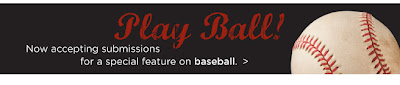 Play Ball! Now accepting submissions for a special feature on baseball!