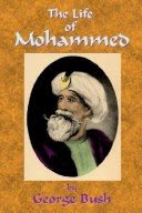 Mohammed and his Life, by George Bush