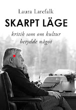 Laura Larefalk: skarpt läge - kritik som om kultur betydde något
