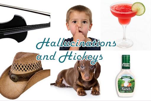 Hallucinations and Hickeys