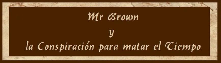 Mr. Brown y la conspiración para matar el tiempo