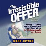 The Irresistible Offer - Mark Joyner