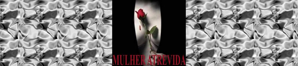 MULHER ATREVIDA