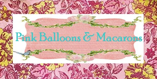 Pink Balloons &amp; Macarons