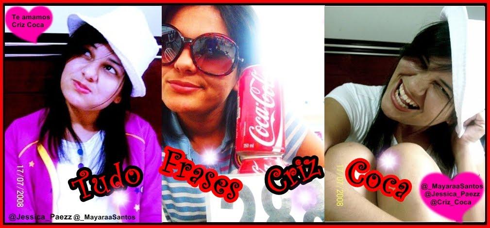 Tudo Frases Criz Coca ♥