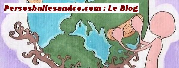 """Persosbullesandco"" /=+=/Le Blog !"