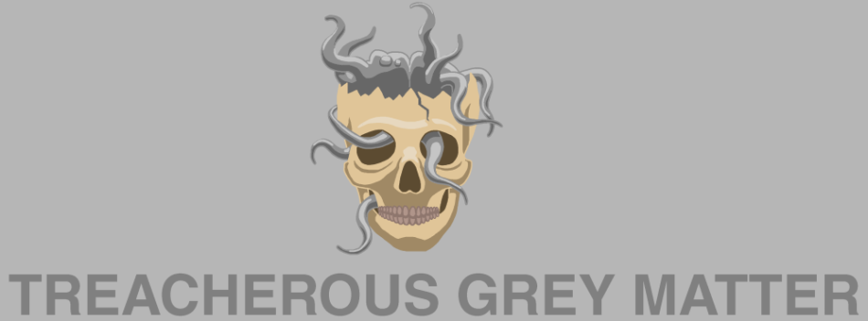 Treacherous Grey Matter