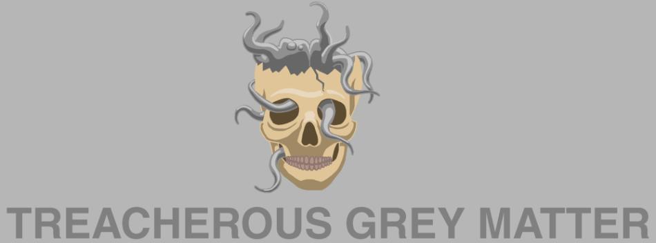 Treacherous Grey Matter