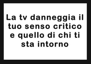 La tv danneggia il tuo senso critico e quello di chi ti sta intorno