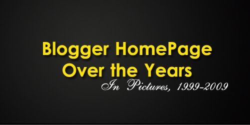 blogger+homepage+over+the+years Blogger Platform Over the Years (Pictures) (1999   2009)
