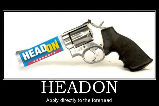 The New and Improved Funny Picture Thread - Page 4 Headon-demotivational-poster-1205198704