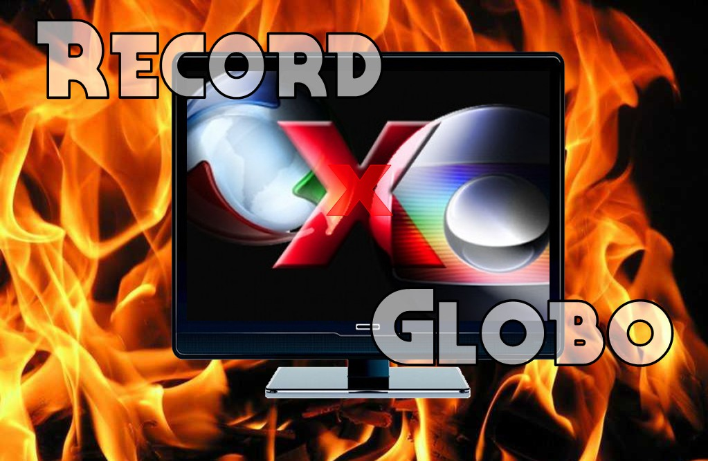 Record X Globo : Pegando fogo!