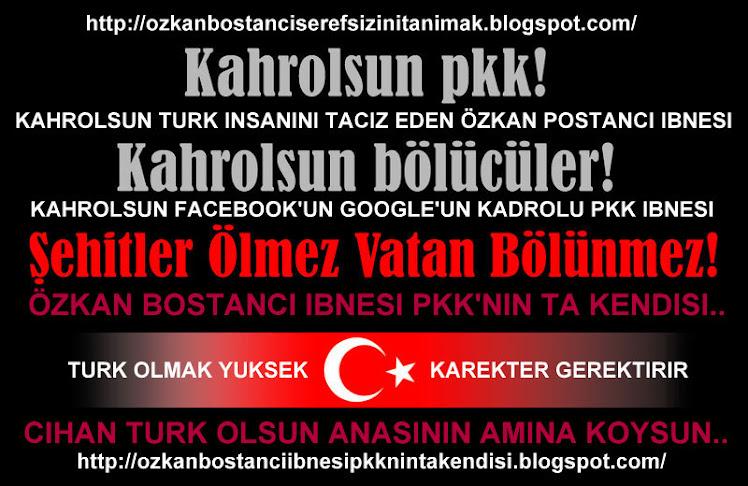 ÖZKAN BOSTANCI IBNESI PKK'NIN TAA KENDISI..